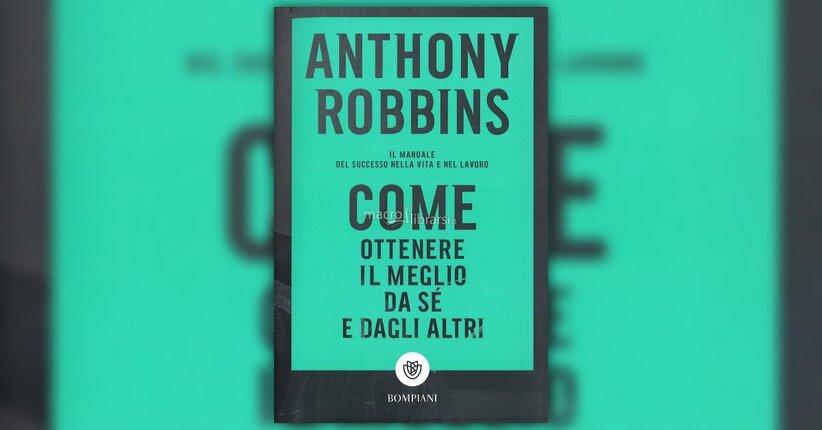 Anthony Robbins - Anteprima - Come Ottenere il Meglio da Sé e dagli Altri