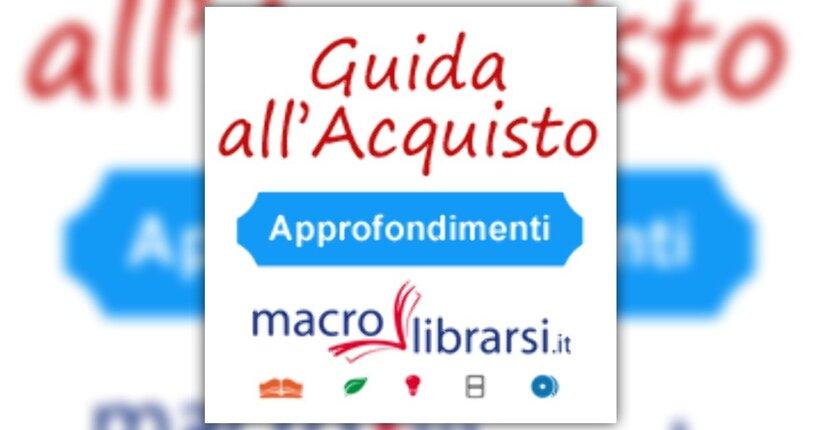 Approfondimento - Guida all'Acquisto su Macrolibrarsi.it