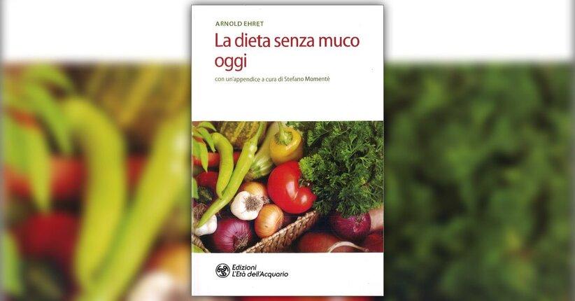 Arnold Ehret e l'ehretismo - La Dieta Senza Muco Oggi - Libro di Arnold Ehret
