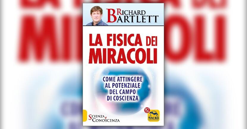 Richard Bartlett - Anteprima - La Fisica dei Miracoli - Attingere al Campo Morfico della Matrice