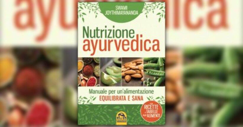 """Ayurveda, la conoscenza della vita - Estratto dal libro """"Nutrizione Ayurvedica"""""""