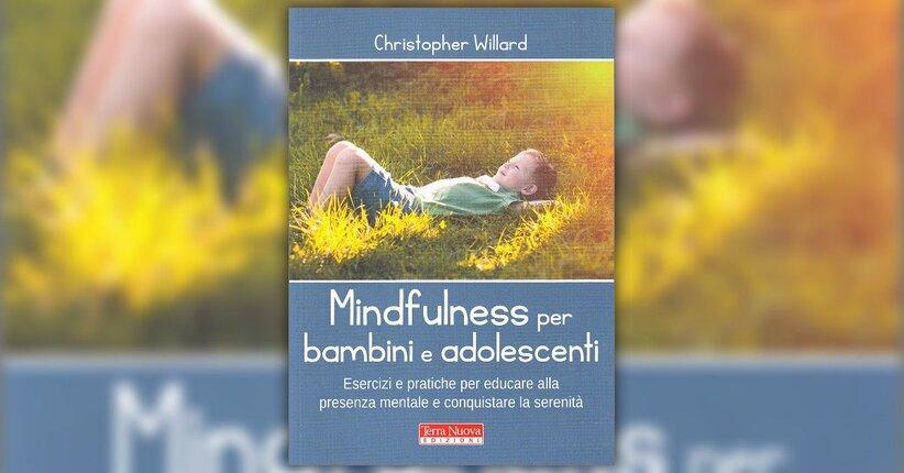 """Benefici per tutti - Estratto da """"Mindfulness per Bambini e Adolescenti"""""""