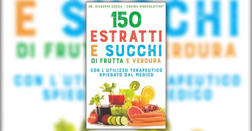 """Bevande per la salute - Estratto del libro """"150 Estratti e Succhi di Frutta e Verdura"""""""