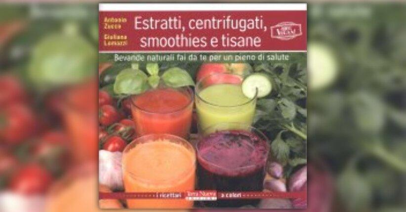 """Bevande vegetali: cosa sono, cosa contengono - """"Estratti, Centrifugati, Frullati e Succhi"""""""
