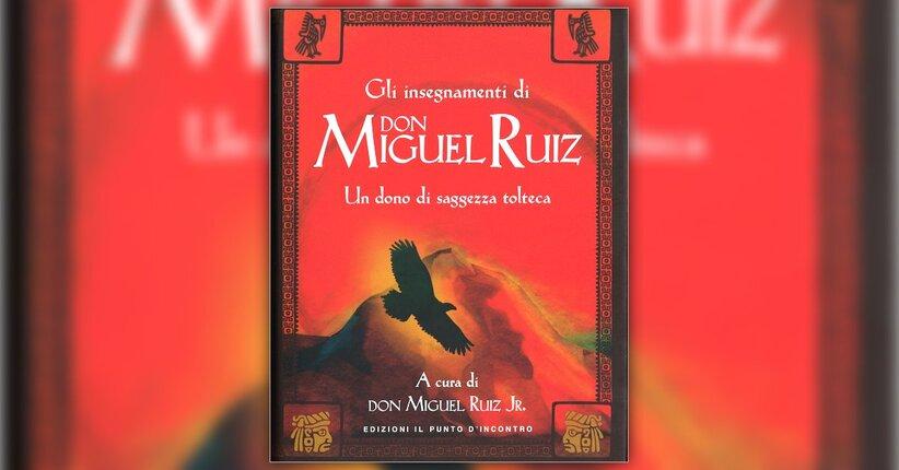 """Brani di saggezza - Estratto da """"Gli Insegnamenti di Don Miguel Ruiz"""""""