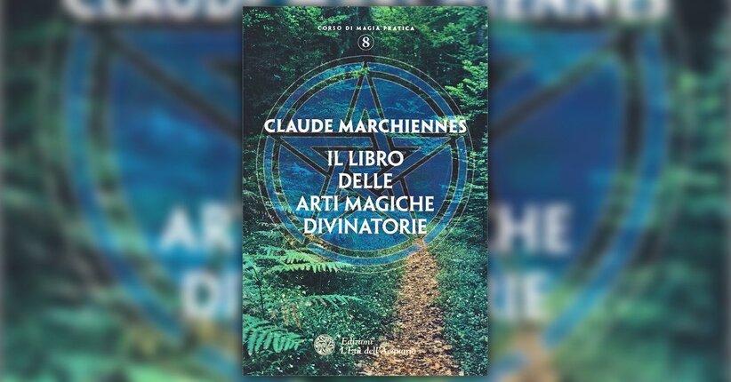 Caffeomanzia - Il Libro delle Arti Magiche Divinatorie - Claude Marchiennes