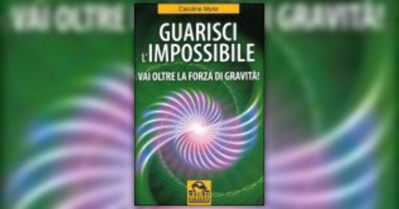 Caroline Myss - Guarisci l'Impossibile - Anteprima