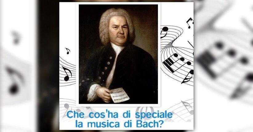 Che cos'ha di speciale la musica di Bach?