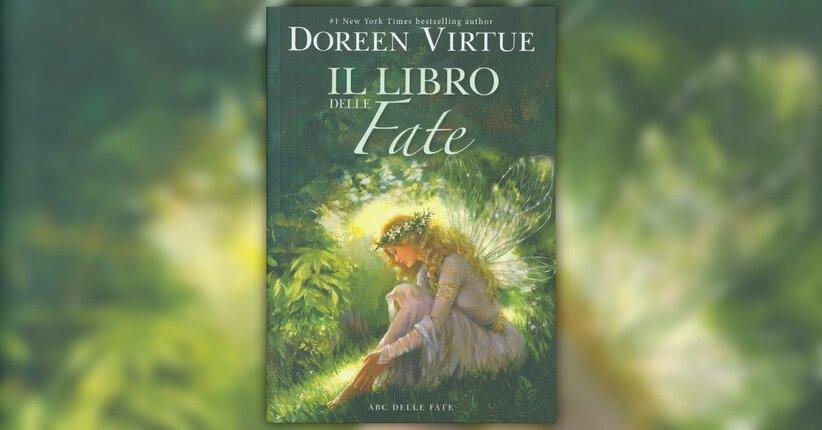 """Chi sono le Fate? - Estratto da """"ABC delle Fate"""" - Libro di Doreen Virtue"""