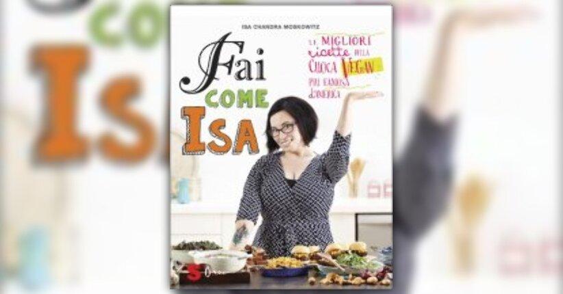 """Come lo fa Isa? - Estratto da """"Fai come Isa!"""" libro di Isa Chandra Moskowitz"""