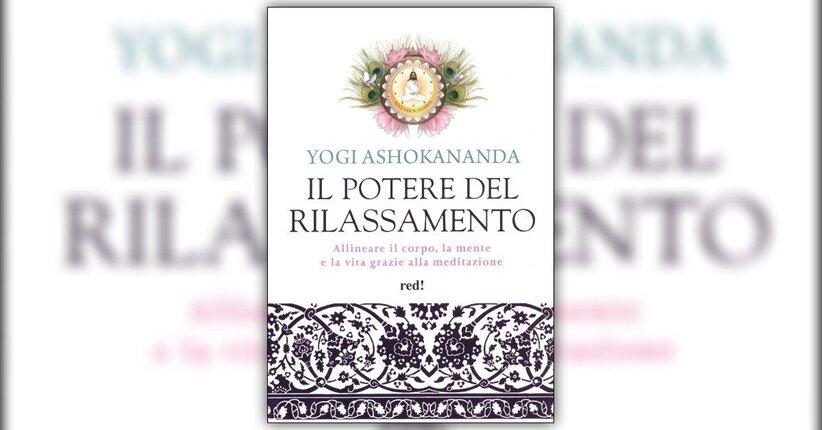 """Come usare il libro """"Il Potere del Rilassamento"""" di Yogi Ashokananda"""