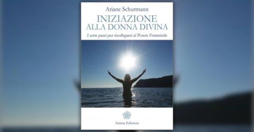 """Come usare il libro """"Iniziazione alla Donna Divina"""" di Ariane Schurmann"""