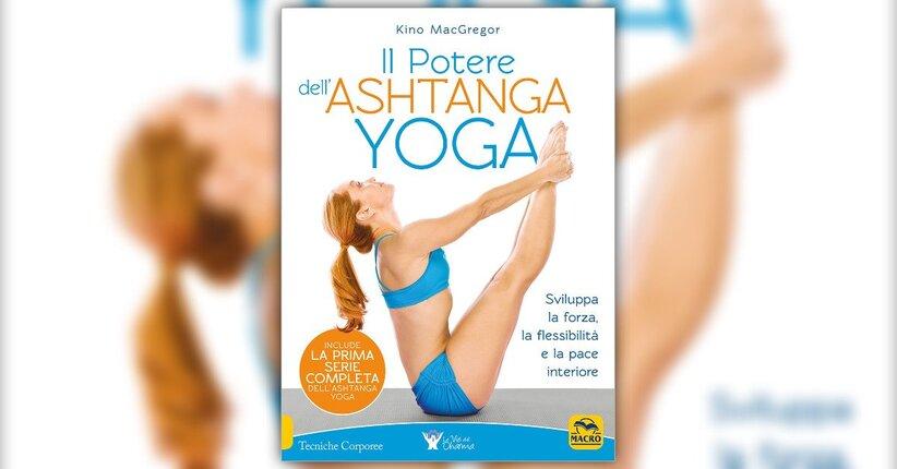"""Come usare questo libro - Estratto da """"Il Potere dell'Ashtanga Yoga"""""""