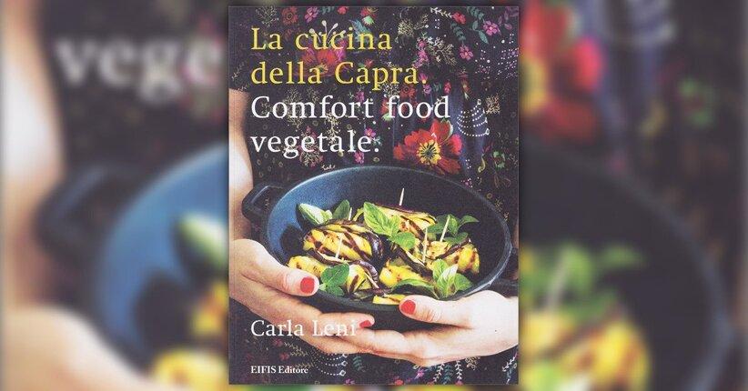 """Comfort Food - Estratto da """"La cucina della capra"""" di Carla Leni"""