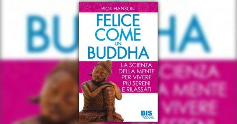 """Creare esperienze positive - Anteprima di """"Felice come un Buddha"""" di Rick Hanson"""