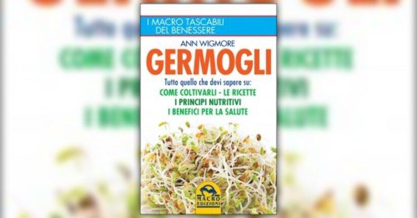 """Da seme ad alimento nutriente - Estratto da """"Germogli"""" di Ann Wigmore"""