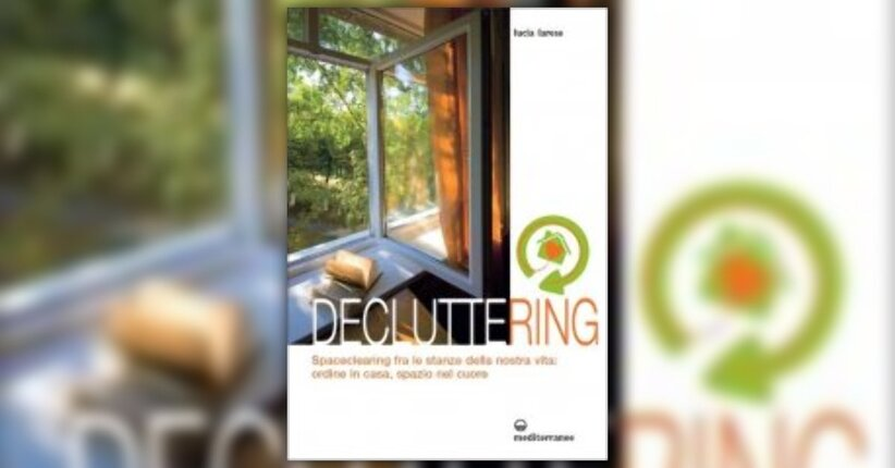Decluttering: spaceclearing fra le stanze della nostra vita