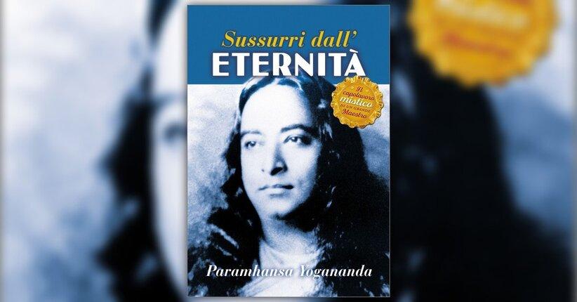 """Leggi alcune righe dal libro """"Sussurri dall'Eternità"""" di Paramhansa Yogananda"""