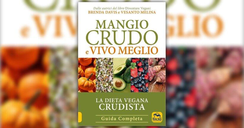 """Diete crudiste vegane e malattie croniche - Estratto da """"Mangio Crudo e Vivo Meglio"""""""