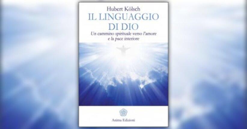 """Dio richiede Coraggio - Anteprima di """"Il Linguaggio di Dio"""" libro di Hubert Kölsch"""