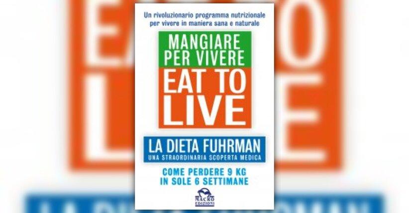 Eat to Live - In uscita tra pochi giorni l'atteso libro del dott. Fuhrman, finalmente in italiano