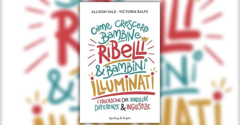 """Educarci alla tolleranza - Estratto da """"Come crescere Bambine Ribelli e Bambini Illuminati"""""""