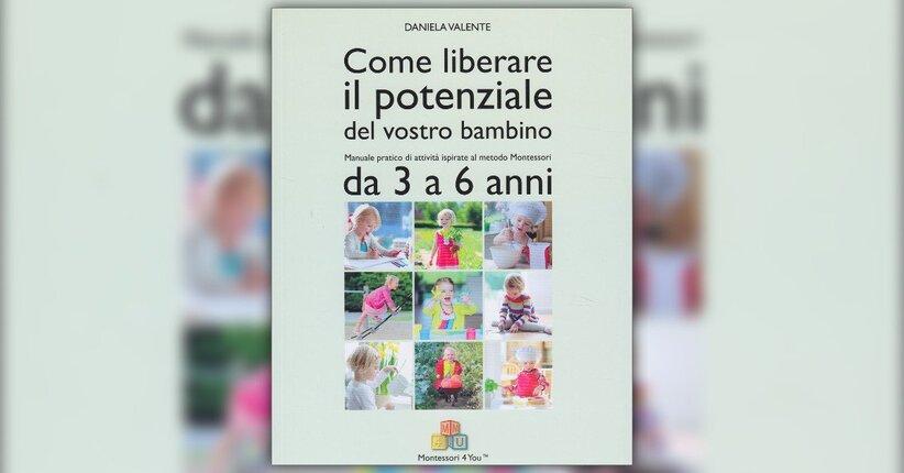 """Educare alla libertà - Estratto da """"Come Liberare il Potenziale del Vostro Bambino - Da 3 a 6 anni"""""""