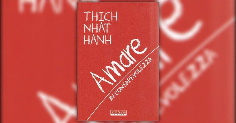 """Estratto dal libro """"Amare in Consapevolezza"""" di Thich Nhat Hanh"""