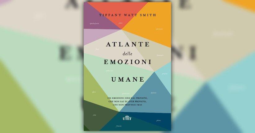 """Estratto dal libro """"Atlante delle Emozioni Umane"""" di Tiffany Watt Smith"""