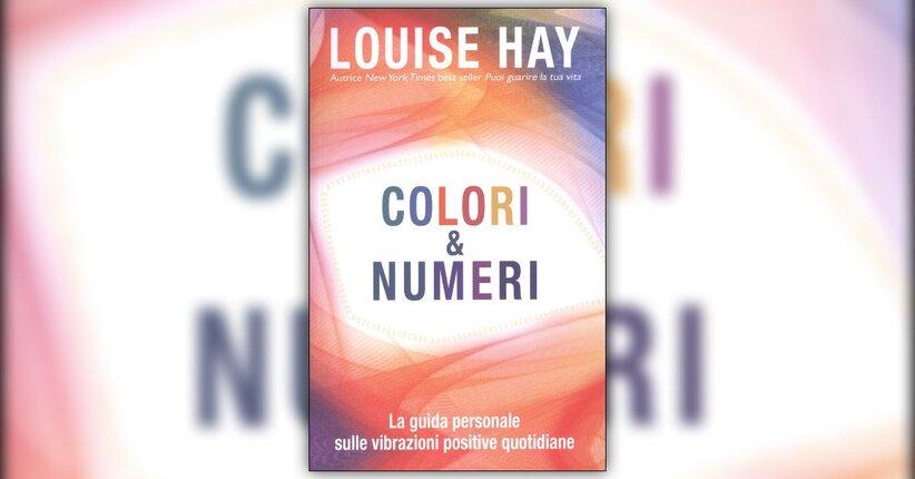 """Estratto dal libro """"Colori & Numeri"""" libro di Louise L. Hay"""