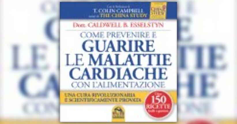 """Estratto dal libro """"Come prevenire e curare le malattie cardiache con l'alimentazione"""""""