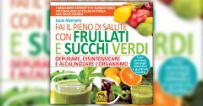 """Estratto dal libro """"Fai il pieno di salute con frullati e succhi verdi"""""""