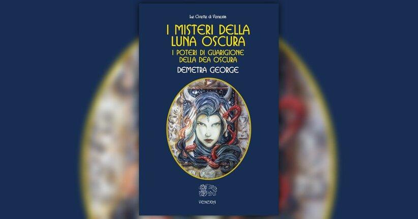 """Estratto dal libro """"I Misteri della Luna Oscura"""" di Demetra George"""