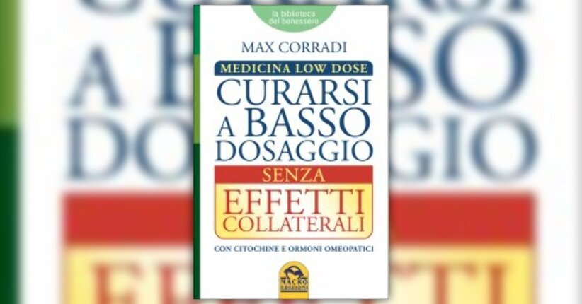 """Estratto dal libro """"La Medicina Low Dose - Curarsi a Basso Dosaggio senza Effetti Collaterali"""""""
