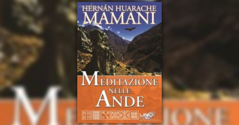 """Estratto dal libro """"Meditazione Nelle Ande"""" di Hernàn Huarache Mamani"""