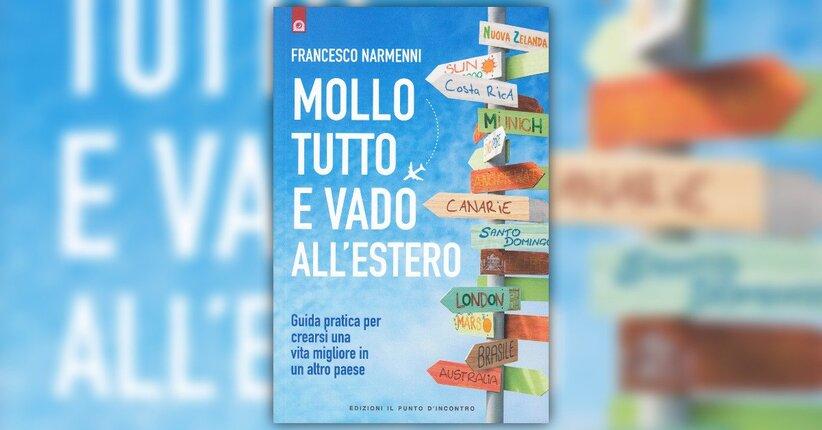 """Estratto dal libro """"Mollo Tutto e Vado all'Estero"""" di Francesco Narmenni"""