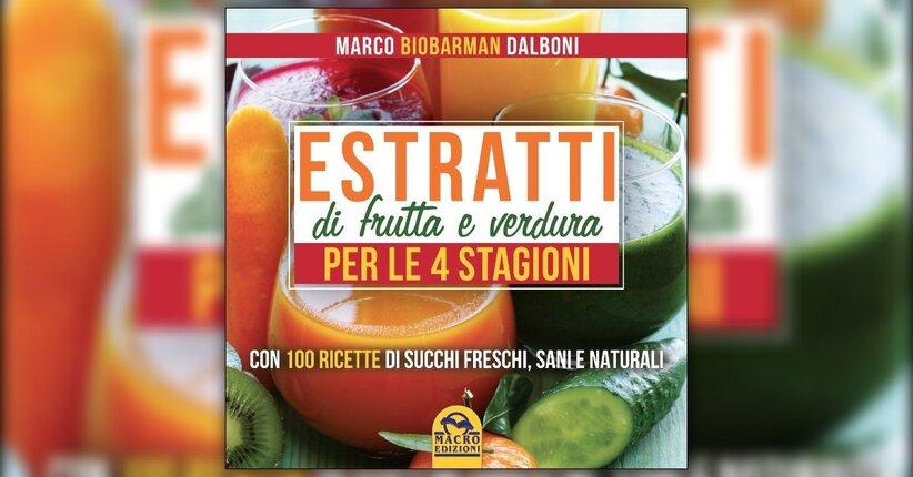 Introduzione - Estratti di Frutta e Verdura per le 4 Stagioni - Libro di Marco Dalboni