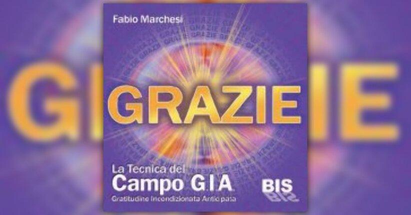 Fabio Marchesi - Anteprima - Grazie, la tecnica del Campo G.I.A