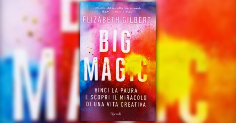 "Fiducia - Estratto da ""Big Magic"" libro di Elizabeth Gilbert"
