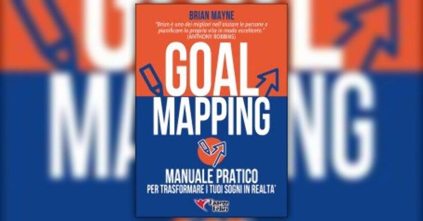 """Focalizzare la propria Goal Map - Estratto dal libro """"Goal Mapping"""" di Brian Mayne"""