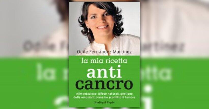 """Hai il cancro - Estratto da """"La Mia Ricetta Anticancro"""" libro di Odile Fernandez Martìnez"""