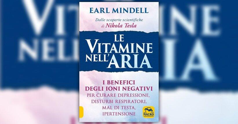 """I benefici degli ioni negativi - Estratto da """"Le Vitamine nell'Aria"""""""