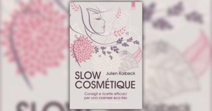 """I cosmetici convenzionali e i loro pericoli - Estratto da """"Slow Cosmetique"""""""