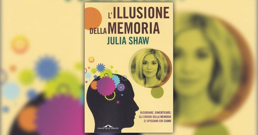 """I fattori che influenzano la memoria - Estratto da """"L'Illusione della Memoria"""""""