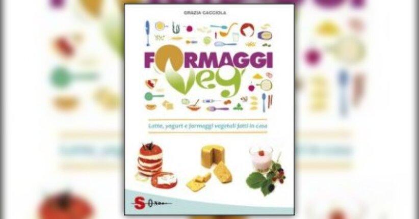 """I Formaggi - Anteprima del libro """"Formaggi Veg"""" di Grazia Cacciola"""