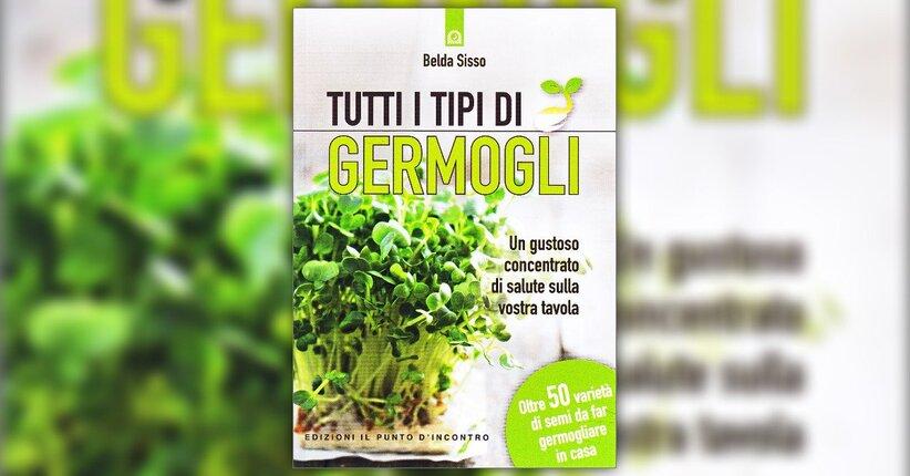 """I germogli in cucina: le ricette - Estratto da """"Tutti i Tipi di Germogli"""""""
