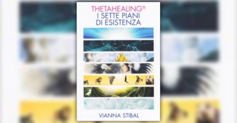 """I Sette Piani di Esistenza - Estratto dal libro """"ThetaHealing"""""""