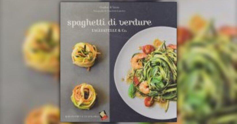 """Idee Veloci - Estratto da """"Spaghetti di Verdure"""""""