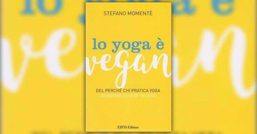 """Il cibo degli Dei - Estratto da """"Lo Yoga è Vegan"""", libro di Stefano Momentè"""