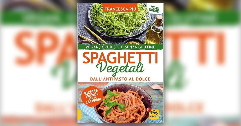 """Il Crudismo Vegano - Estratto da """"Spaghetti Vegetali"""" libro di Francesca Più"""